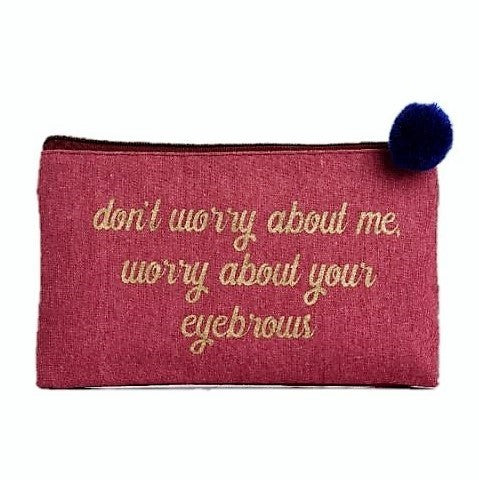 DON'T WORRY ABOUT ME, WORRY ABOUT YOUR EYEBROWS - COSMETIC BAG - Royal Birkdale Boutique