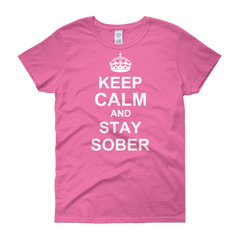 Keep Calm And Stay Sober Women's T-Shirt