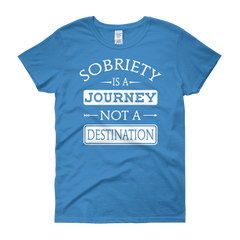 Sobriety Is A Journey Not A Destination Women's T-Shirt