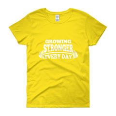 Growing Stronger Every Day Women's T-Shirt