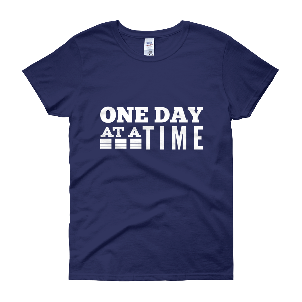 One Day At A Time Women's T-Shirt