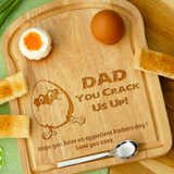 Personalised Engraved EGG & TOAST Board - DAD YOU CRACK US UP2