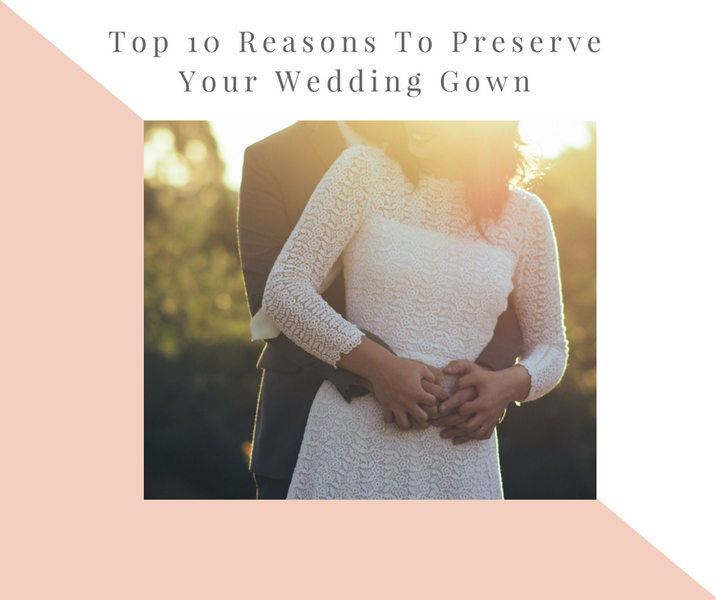 Top 10 Reasons To Have Your Gown Preserved