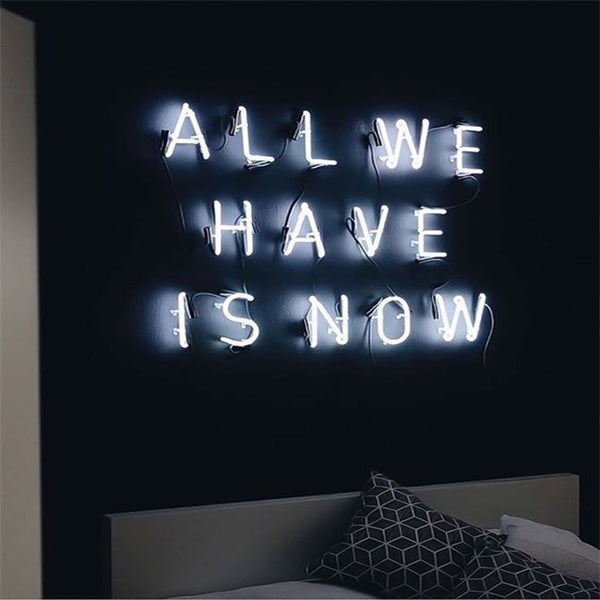 "Enseigne Lumineuse au Néon ""All we have is now"""
