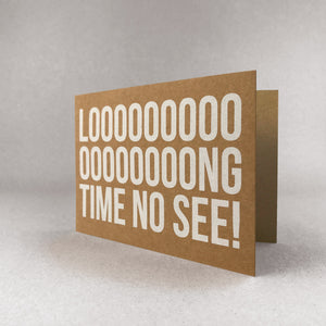 Loooooooooooooooong time no see! card