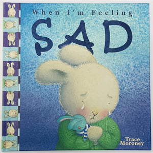When I'm Feeling Sad, Feelings by Trace Moroney - Hardcover Children's Book - Get Ready For School Australia