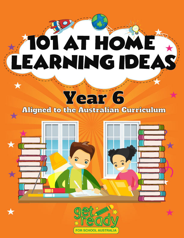 Year 6 - 101 At Home Learning Ideas - Printed Version - Get Ready For School Australia