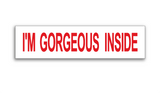 "6"" x 24"" real estate sign rider white background with red print saying ""I'M GORGEOUS INSIDE"""