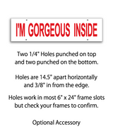 "6"" x 24"" Real Estate Sign rider with 4 holes saying ""I'M GORGEOUS INSIDE"" in red print"