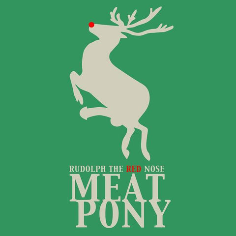 """Limited Edition"" Rudolph the red nose MEAT PONY - FINAL CLOSEOUT -"