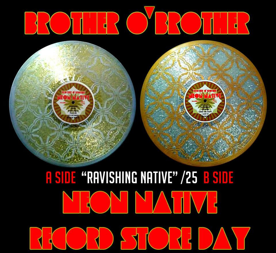 Brother O' Brother- Neon Native (Ravishing Native) /25
