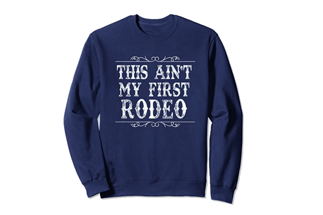 This Ain't My First Rodeo Distressed Western Font Sweatshirt