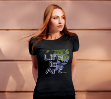 Life is Art ealanta Women's T-shirt