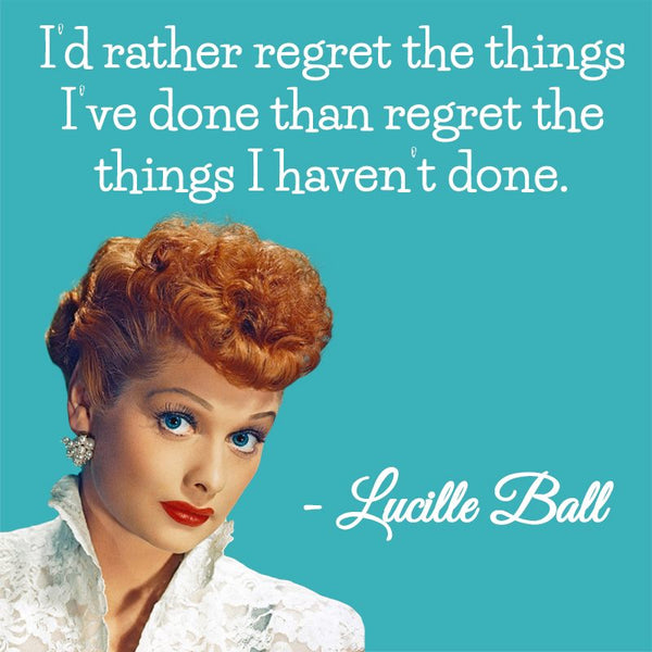 Lucille Ball Quote about Regret GGR