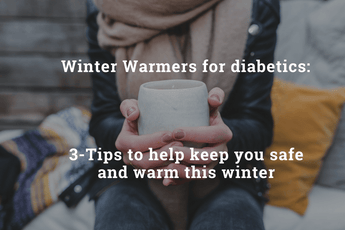 Winter Warmers for diabetes: 3 Tips to keep you safe and warm this winter