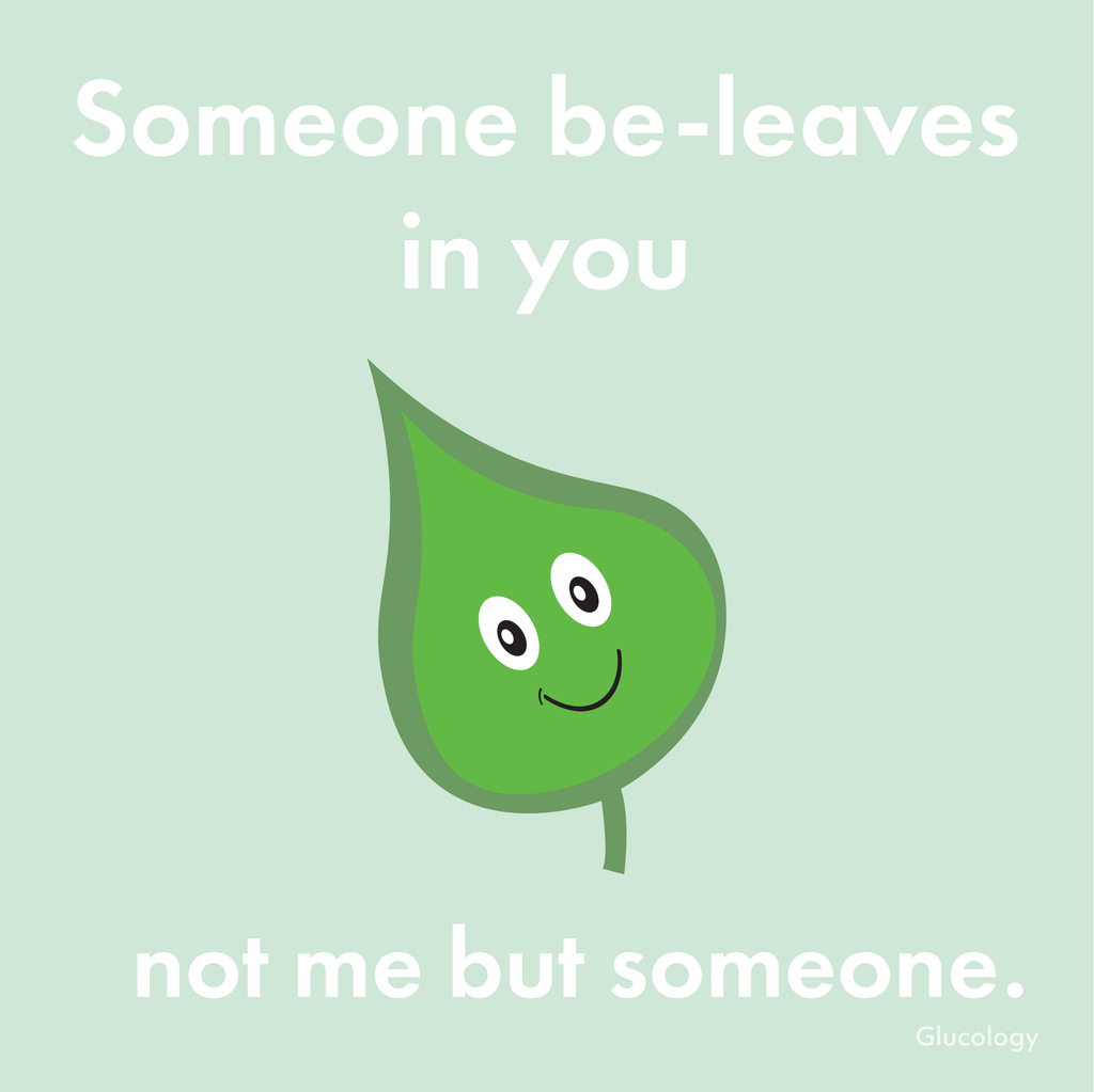 SOMEONE BE-LEAVES IN YOU