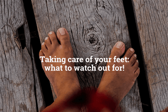 Taking care of your feet: what to watch out for!