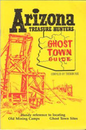 Arizona Treasure Hunters - Ghost Town Guide