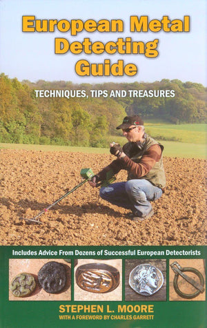 European Metal Detecting Guide Techniques, Tips and Treasures