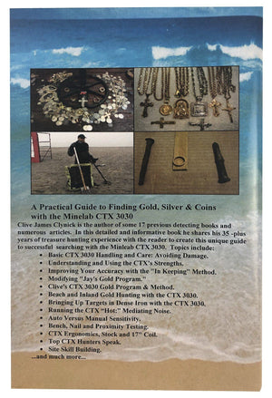 A Practical Guide to Finding Gold, Silver and Coins with the Minelab CTX 3030 By Clive James Clynick Clive James Clynick