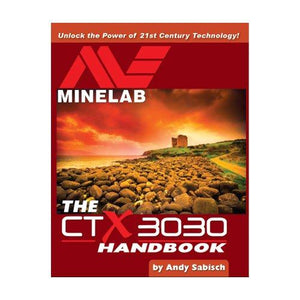 The Minelab CTX 3030 Metal Detector Handbook by Andy Sabisch High Plains Prospectors
