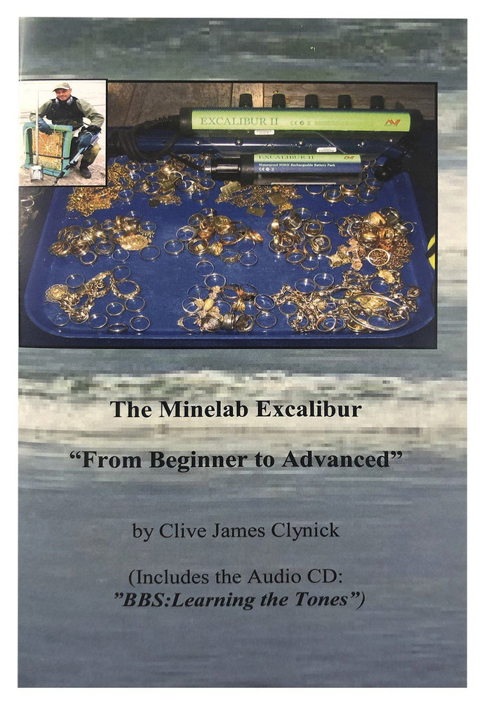 "The Minelab Excalibur: From Beginner to Advanced (Includes the Audio CD: ""Learning the Tones"") By Clive James Clynick"