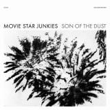 Movie Star Junkies - Son Of The Dust [LP]