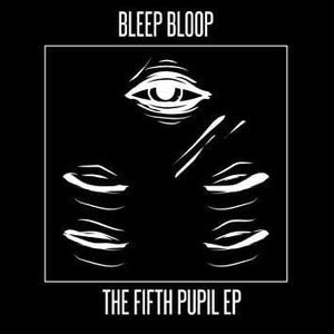 Bleep Bloop - The Fifth Pupil (EP)