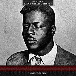 Blind Willie Johnson - American Epic: The Best of Blind Willie Johnson [LP] (180 Gram, remastered)