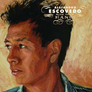 Alejandro Escovedo - With These Hands [2LP] (180 Gram, gatefold, first time on vinyl, limited) - Urban Vinyl | Records, Headphones, and more.