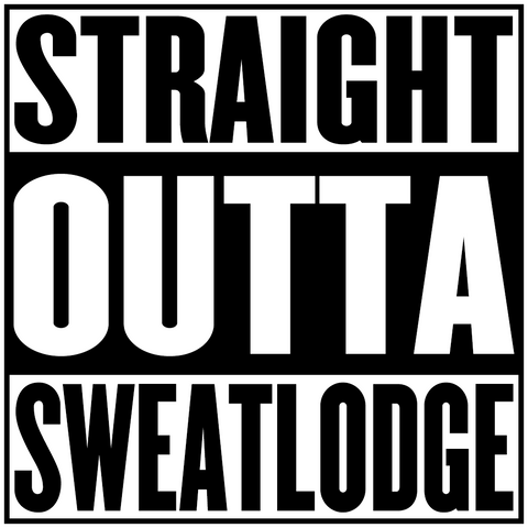 Straight Outta Sweat Lodge