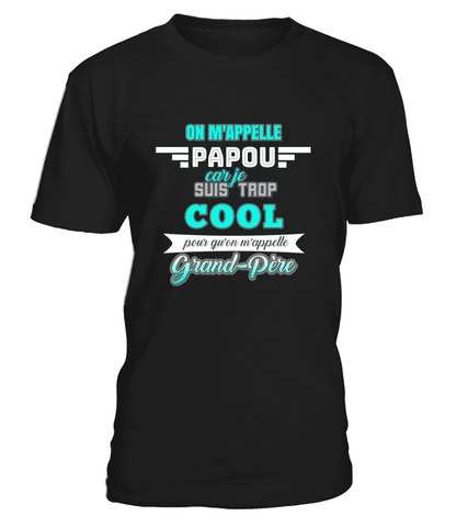 T-Shirt Papy - On m'appelle Papou car je suis trop cool pour qu'on m'appelle Grand-Père - Koolishirt