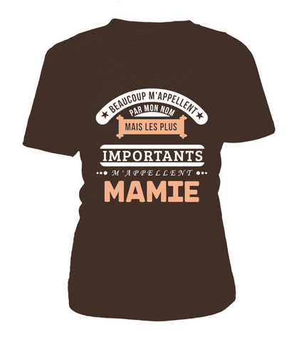 T-Shirt Mamie - Beaucoup m'appellent par mon nom mais les plus importants m'appellent Mamie - Koolishirt