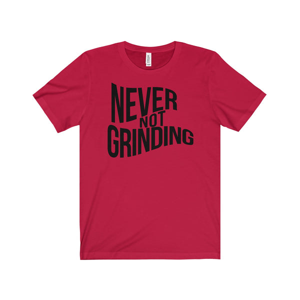 Never Not Grinding Tee