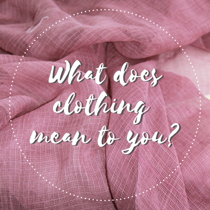 What Does Clothing Actually Mean To You?