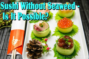 Sushi Without Seaweed - Is It Possible?