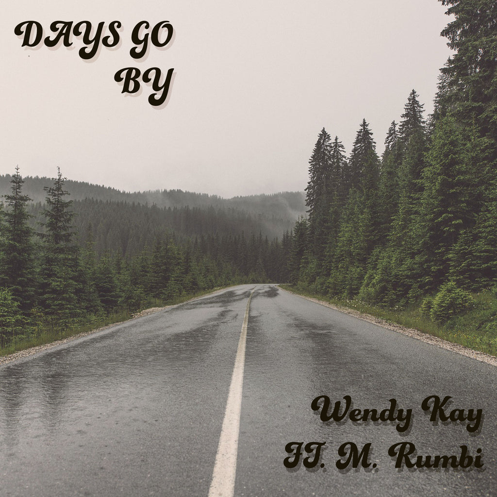 DAYS GO BY - WENDY KAY (Ft. M. RUMBI)