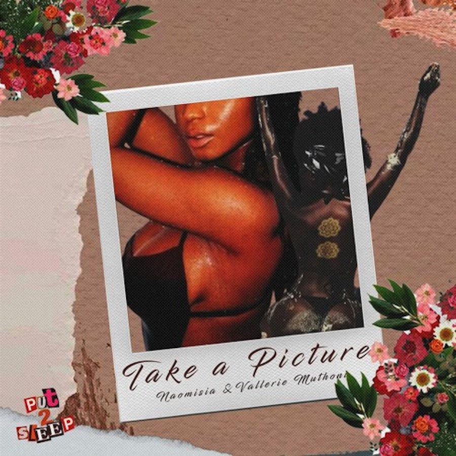 TAKE A PICTURE - PUT2SLEEP (Ft. NAOMISIA & VALLERIE MUTHONI)