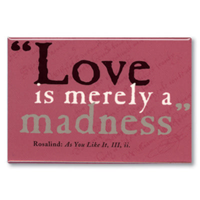 Love is Merely a Madness Fridge Magnet<br>(Pack of 10)