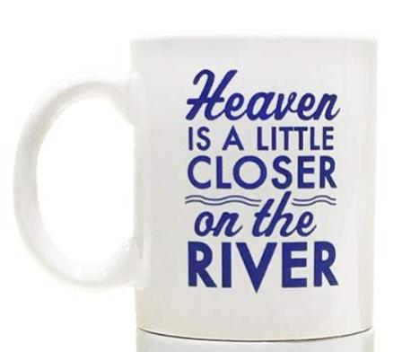 Heaven Is A Little Closer On The River Mug