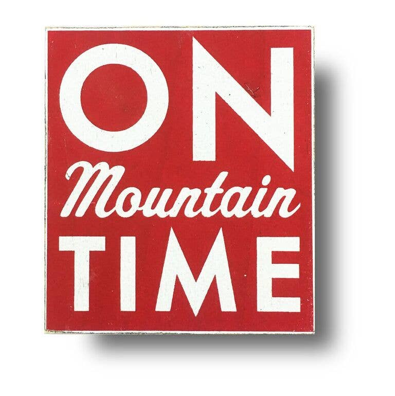 On Mountain Time Red Sign (18X22)