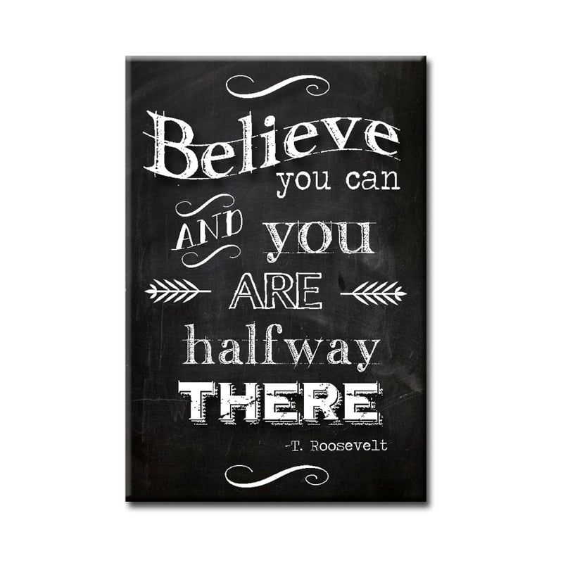 Believe You Can and You Are Halfway There - Magnet