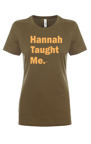 Hannah Taught Me. Ladies T-Shirt