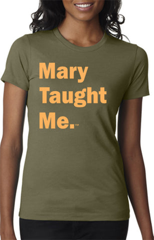 Mary Taught Me. Ladies T-Shirt