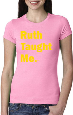 Ruth Taught Me. Ladies T-Shirt