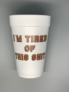 Tired Of This Shit Styrofoam Cup