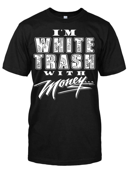I'M WHITE TRASH WITH MONEY TSHIRT