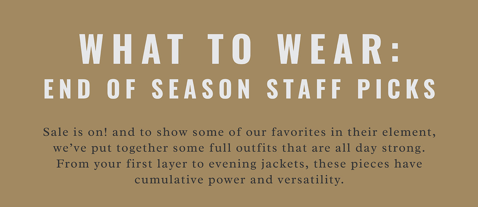 What To Wear: End Of Season Staff Picks