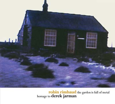 Robin Rimbaud: The Garden is Full of Metal/Homage to Derek Jarman