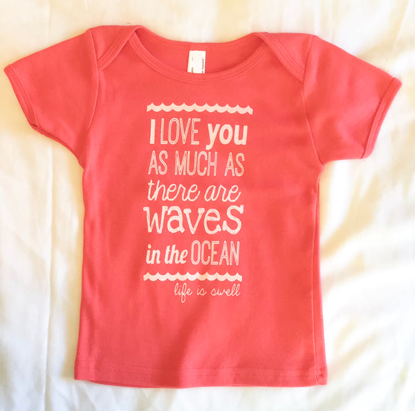 """I Love You As Much As There Are Waves in the Ocean"" Infant/Toddler Tee in 100% Organic Cotton or Eco Blend"